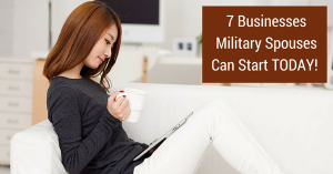 7 Businesses Military Spouses Can Start Blog Post2